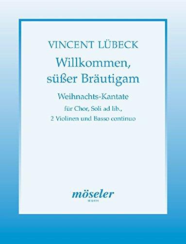 Willkommen, süsser Bräutigam: Weihnachtskantate. Soli (SS) (Frauenchor (SS)), 2 Violinen und Basso continuo. Partitur.