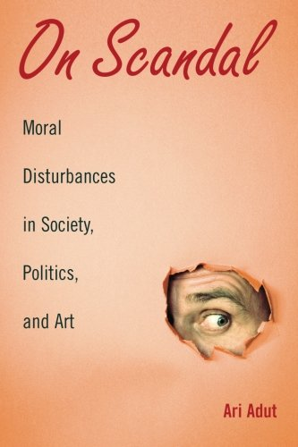 On Scandal: Moral Disturbances in Society, Politics, and Art (Structural Analysis in the Social Sciences)