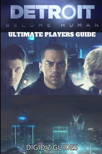 Detroit Become Human: Ultimate Players Guide