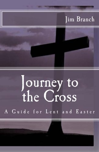 Journey to the Cross: A Guide for Lent