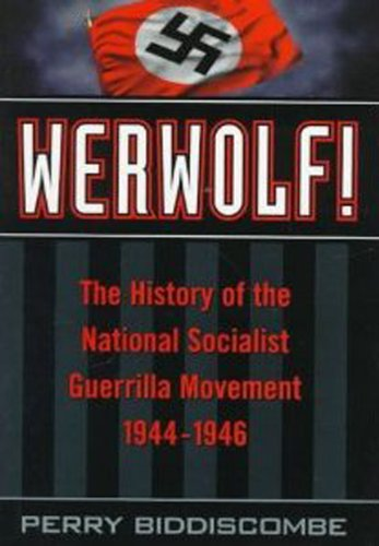 Werwolf!: The History of the National Socialist Guerrilla Movement, 1944-1946