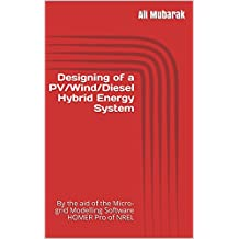 Designing of a PV/Wind/Diesel Hybrid Energy System: By the aid of the Micro-Grid Modelling Software HOMER Pro® of NREL