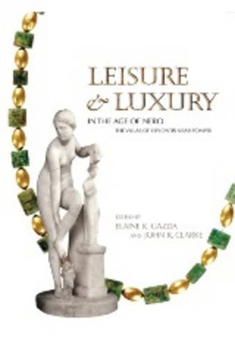 Leisure and Luxury in the Age of Nero: The Villas of Oplontis near Pompeii (Kelsey Museum Publication)