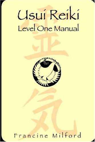 1: Usui Reiki: Level One Manual