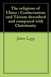 The religions of China : Confucianism and Tâoism described and compared with Christianity