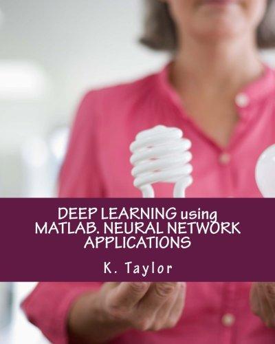 DEEP LEARNING using MATLAB. NEURAL NETWORK APPLICATIONS