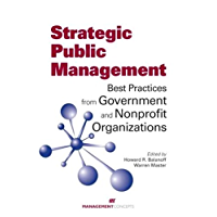 Strategic Public Management: Best Practices from Government and Nonprofit Organizations (English Edition)