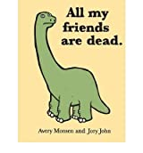 All My Friends Are Dead (Hardback) By (author) Avery Monsen