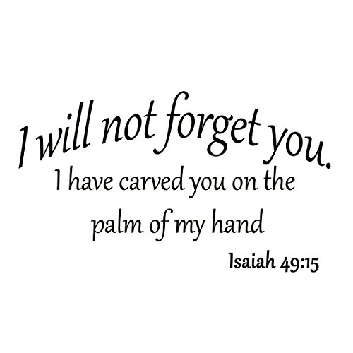 I Will Not Forget You I Have Carved You on the Palm of My Hand Isaiah 49:15 Bible Scripture Verse Inspirational Quote Christian Vinyl Wall Art Decal - 49 Wall
