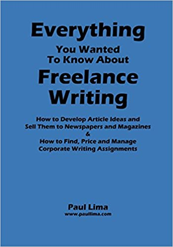 Everything You Wanted to Know about Freelance Writing: Paul Lima ...