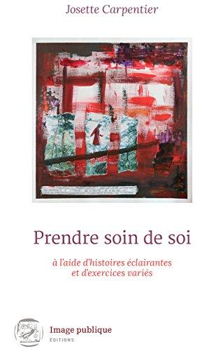Prendre Soin De Soi à L'aide D'histoires éclairantes Et D'exercices Variés: 24 Histoires Pour Un Bien-être Optimal ! French Edition