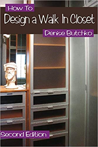 Amazon.com: How To Design A Walk In Closet: The Professional Guide To  Creating Effective Space (9780692350256): Denise M Butchko: Books