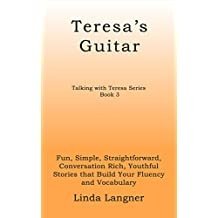 Teresa's Guitar: Fun, Simple, Straightforward, Conversation Rich, Youthful Stories that Build Your Fluency and Vocabulary (Talking with Teresa Series Book 3)