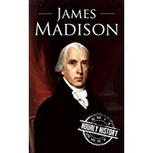 James Madison: A Life From Beginning to End (One Hour History US Presidents Book 3)