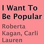 I Want to Be Popular | Roberta Kagan,Carli Lauren