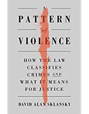A Pattern of Violence: How the Law Classifies Crimes and What It Means for Justice