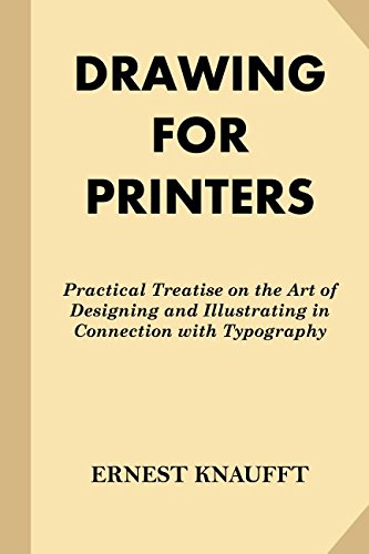 Drawing for Printers: Practical Treatise on the Art of Designing and Illustrating in Connection with Typography (Fine Print) pdf epub