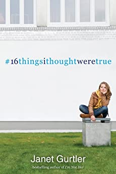 16 Things I Thought Were True by [Gurtler, Janet]