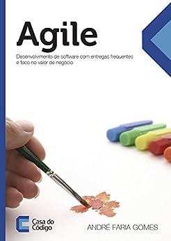 Agile: Desenvolvimento de software com entregas frequentes e foco no valor de negócio por [Gomes, André Faria]