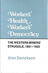 Workers' Health, Workers' Democracy: Western Miners' Struggle, 1891-1925