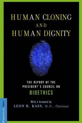 Human Cloning and Human Dignity: The Report of the President's Council On Bioethics