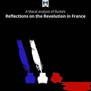A Macat Analysis of Edmund Burke's Reflections on the Revolution in France Audiobook