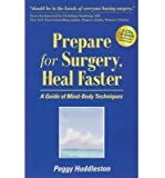 [ Prepare for Surgery, Heal Faster: A Guide of Mind-Body Techniques [With 2 CDs] Huddleston, Peggy ( Author ) ] { Paperback } 2013