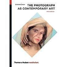 The Photograph As Contemporary Art: Third Edition