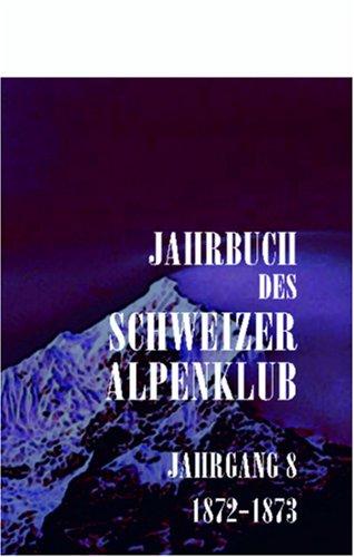 Jahrbuch des Schweizer Alpenclub: Jahrgang 8, 1872-1873 (German Edition) by Adamant Media Corporation