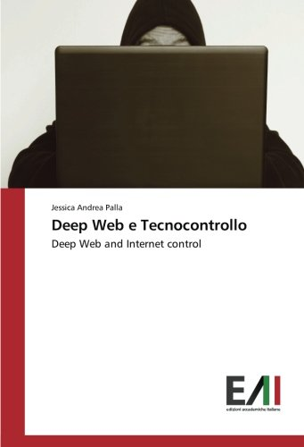 Deep Web e Tecnocontrollo: Deep Web and Internet control (Italian Edition)