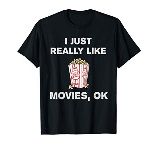 I Just Really Like Movies OK? Funny Film Nerd T-Shirt Gift