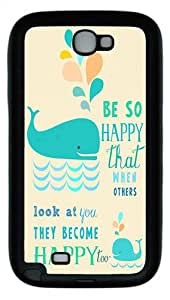 Be So Happy That When Others Look At You They Become Happy Too Custom Samsung Galaxy Note 2 Case and Cover - TPU - Black