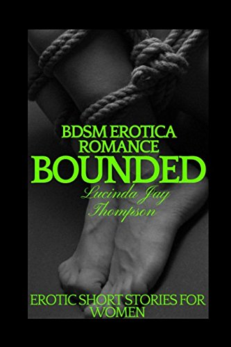 Bdsmerotica Romance: Bounded: Erotic (Sex, Bdsm, Sex Stories, Sex Taboos) (Erotic short stories)