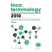 Incoterminology 2010: Manual for the practical use of Incoterms