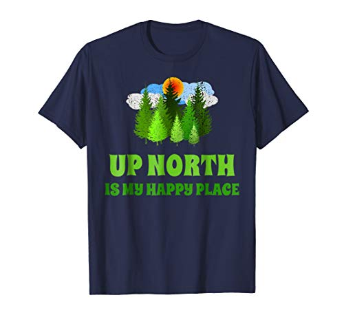 UP NORTH IS MY HAPPY PLACE FUN SUMMERTIME STATEMENT T SHIRT