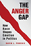The Anger Gap: How Race Shapes Emotion in Politics