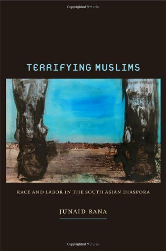 Terrifying Muslims: Race and Labor in the South Asian Diaspora Paperback June 1, 2011