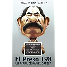 El Preso 198: Un perfil de Daniel Ortega (Spanish Edition)