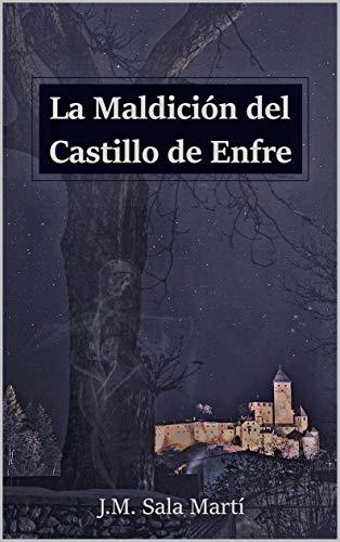 La maldición del Castillo de Enfre por José Manuel Sala Martí,Alvaro Pérez Perea