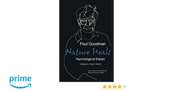 Amazoncom Nature Heals The Psychological Essays Of Paul Goodman  Amazoncom Nature Heals The Psychological Essays Of Paul Goodman   Paul Goodman Taylor Stoehr Michael Vincent Miller Books