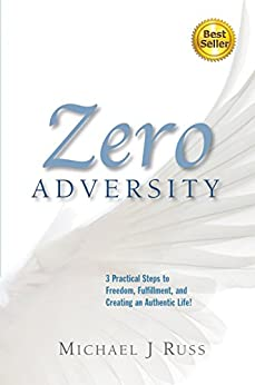 Zero Adversity: 3 Practical Steps to Freedom, Fulfillment, and Creating an Authentic Life by [Russ, Michael J.]