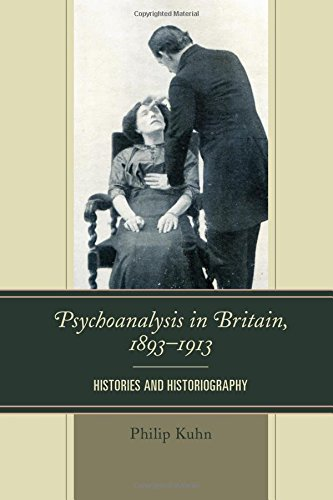 Psychoanalysis in Britain, 1893–1913: Histories and Historiography