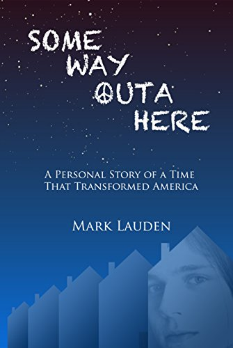 Some Way Outa Here: A Personal Story of a Time That Transformed America by [Lauden, Mark]