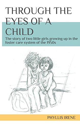 Through the Eyes of a Child: The story of two little girls growing up in the foster care system of the 1950s
