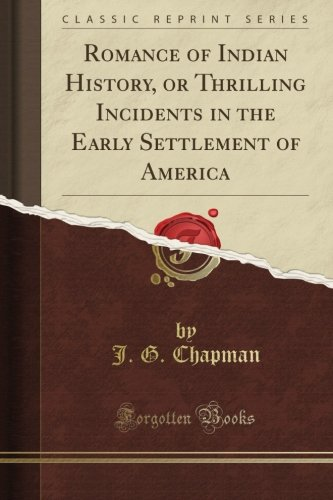 Download Romance of Indian History, or Thrilling Incidents in the Early Settlement of America (Classic Reprint) ebook