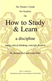 The Thinker's Guide For Students On How to Study & Learn a discipline