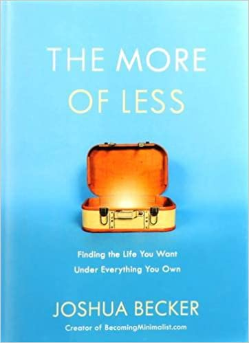 The More of Less: Finding the Life You Want Under Everything You ...