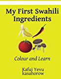 My First Swahili Ingredients: Colour and Learn (Swahili kasahorow)