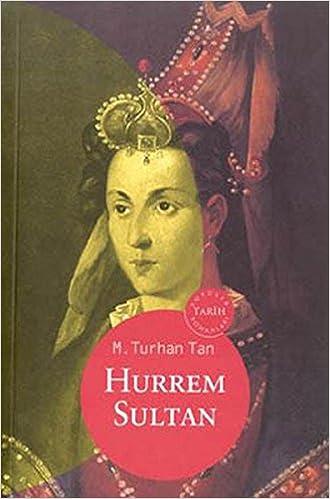 Hurrem Sultan: M  Turhan Tan: 9789753296946: Amazon com: Books