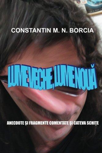 Lume veche, lume noua: Anecdote si fragmente comentate si cateva schite (Romanian Edition)